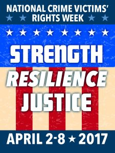 National Crime Victim's Rights Week - Strength Resilience Justice - April 2-8, 2017