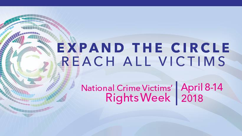 "Banner with colorful circle with beams of light shining through reads ""Expand the Circle: Reach All Victims, National Crime Victims' Rights Week, April 8 - 14 2018"